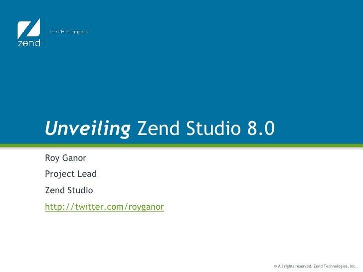 Unveiling Zend Studio 8.0<br />Roy Ganor<br />Project Lead<br />ZendStudio<br />http://twitter.com/royganor<br />