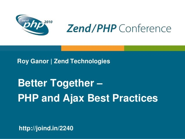 Roy Ganor | Zend Technologies Better Together – PHP and Ajax Best Practices http://joind.in/2240