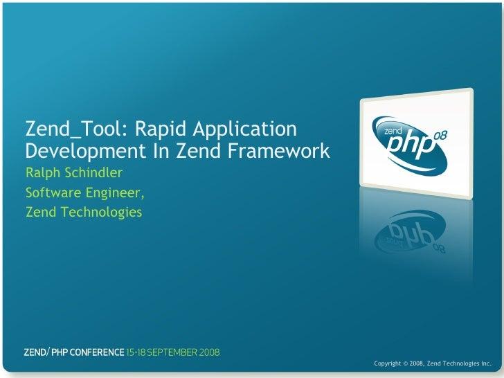 Zend_Tool: Rapid Application Development In Zend Framework Ralph Schindler Software Engineer, Zend Technologies