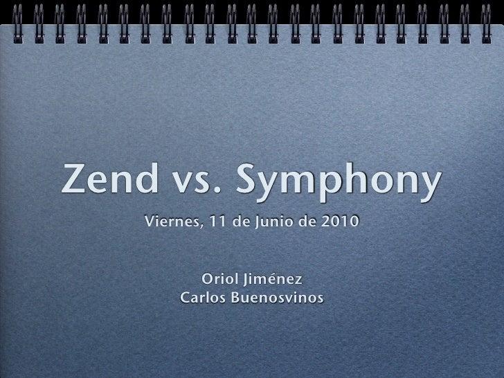 Zend vs. Symphony    Viernes, 11 de Junio de 2010            Oriol Jiménez        Carlos Buenosvinos