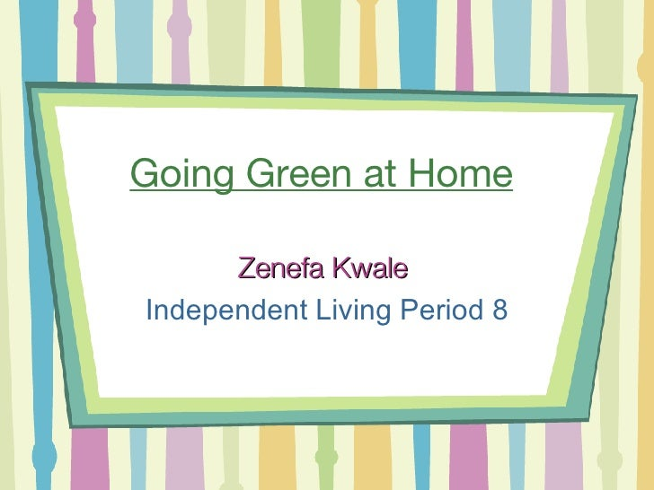 Going Green at Home   Zenefa Kwale   Independent Living Period 8