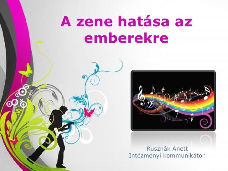 A zene hatása az   emberekre                         Rusznák Anett                   Intézményi kommunikátor   Free Powerp...