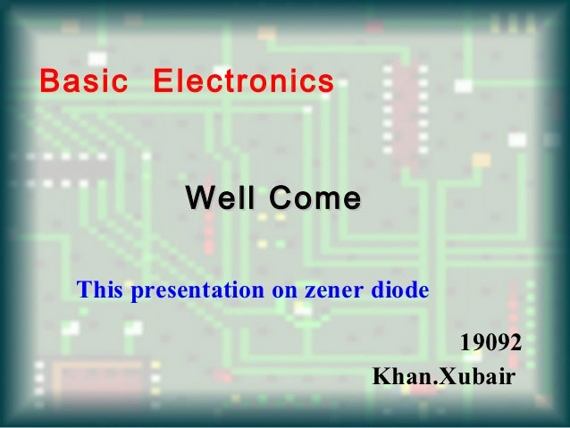 Basic Electronics           Well Come  This presentation on zener diode                                  19092            ...