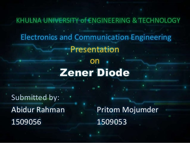 Presentation on Zener Diode Submitted by: Abidur Rahman 1509056 Electronics and Communication Engineering Pritom Mojumder ...