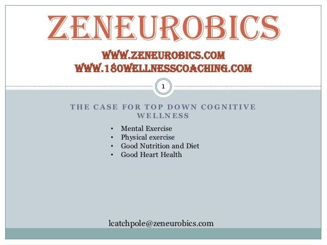 ZeNeurobics    www.Zeneurobics.com www.180wellnesscoaching.com                      1 THE CASE FOR TOP DOWN COGNITIVE     ...
