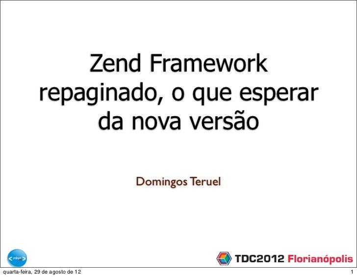 Zend Framework              repaginado, o que esperar                   da nova versão                                   D...