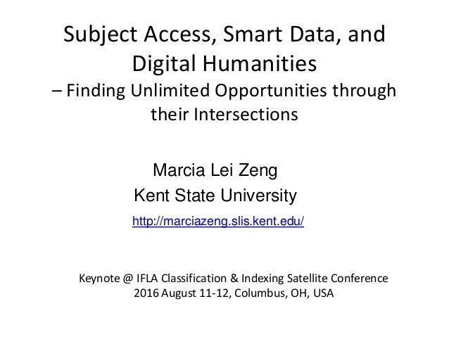 Subject Access, Smart Data, and Digital Humanities – Finding Unlimited Opportunities through their Intersections Marcia Le...