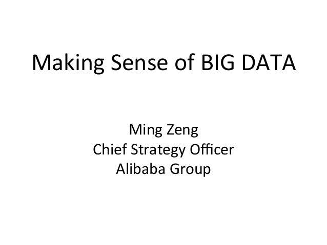 Making Sense of BIG DATA   Ming Zeng Chief Strategy Officer Alibaba Group