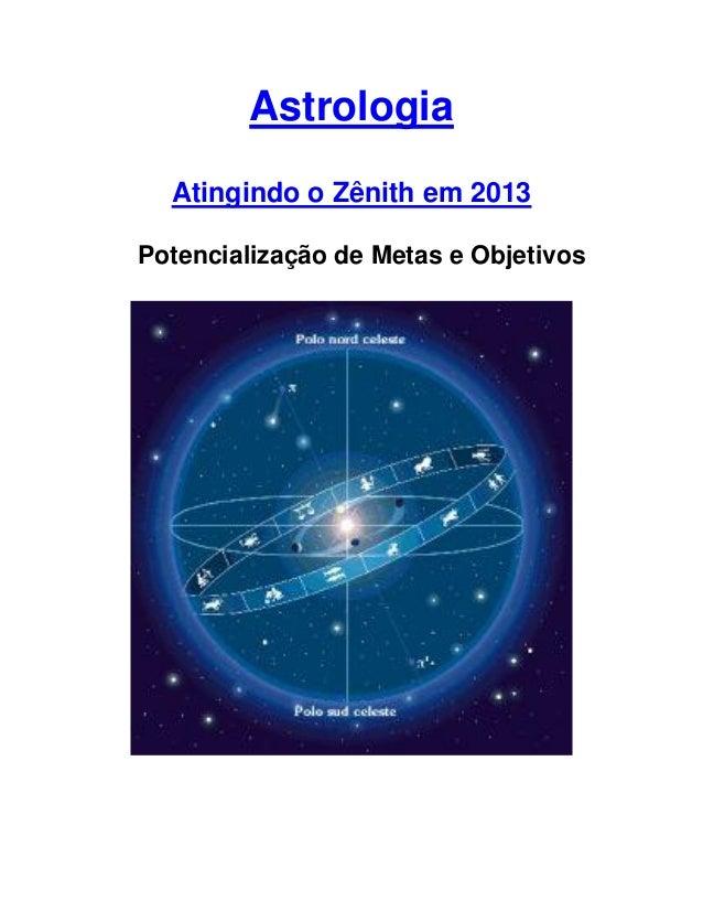 AstrologiaAtingindo o Zênith em 2013Potencialização de Metas e Objetivos