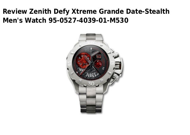 Review Zenith Defy Xtreme Grande Date-StealthMens Watch 95-0527-4039-01-M530