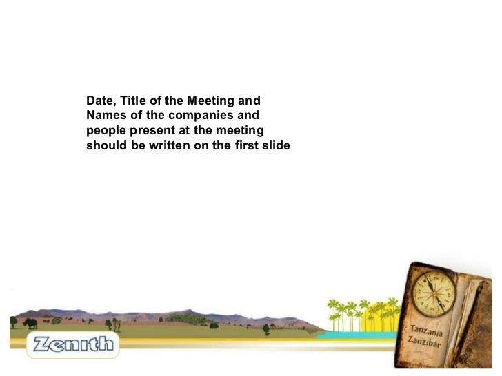 Date, Title of the Meeting and Names of the companies and people present at the meeting should be written on the first slide