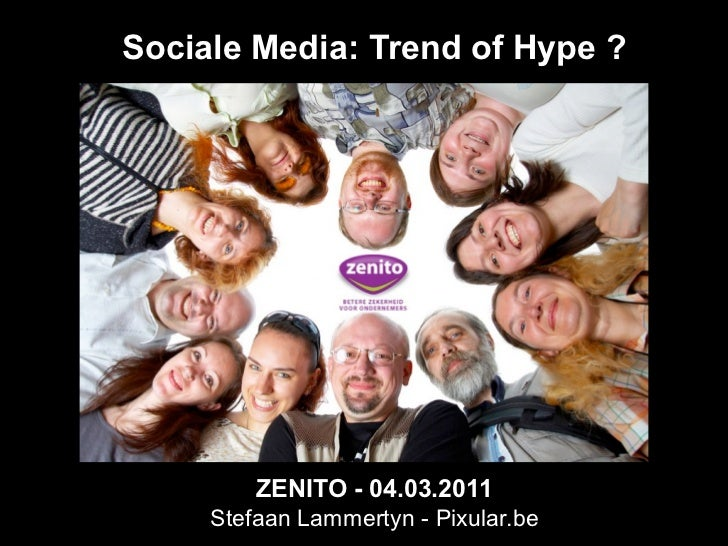 Sociale Media: Trend of Hype ?         ZENITO - 04.03.2011     Stefaan Lammertyn - Pixular.be