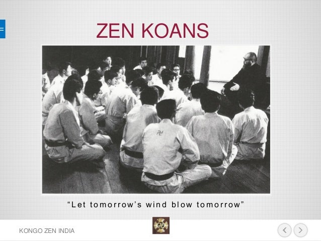 "ZEN KOANS  KONGO ZEN INDIA  ""Let tomorrow's wind blow tomorrow"""