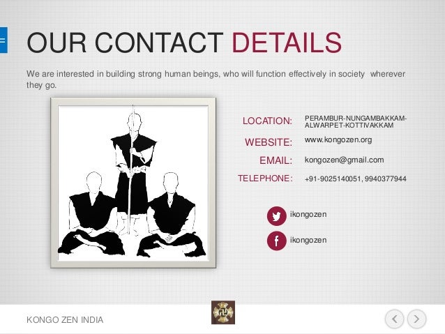 OUR CONTACT DETAILS  KONGO ZEN INDIA  We are interested in building strong human beings, who will function effectively in ...