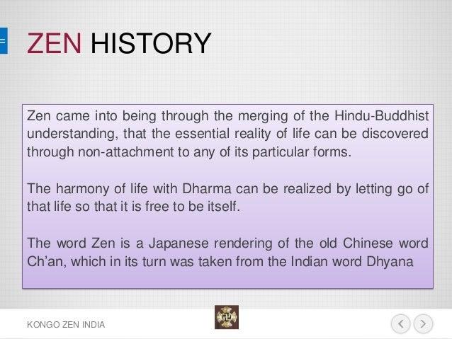 ZEN HISTORY  KONGO ZEN INDIA  Zen came into being through the merging of the Hindu-Buddhist understanding, that the essent...