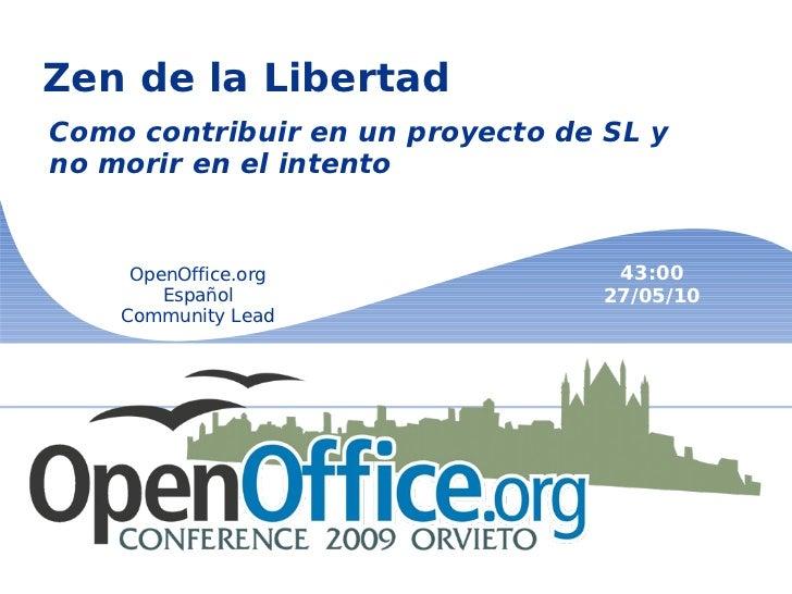 Zen de la Libertad Como contribuir en un proyecto de SL y no morir en el intento  OpenOffice.org Español Community Lead 43...