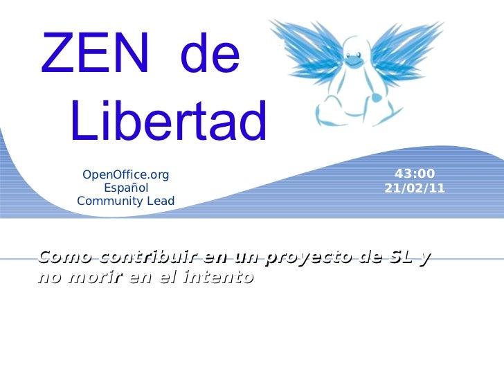 Zen de la Libertad Como contribuir en un proyecto de SL y no morir en el intento   OpenOffice.org Español Community Lead 4...