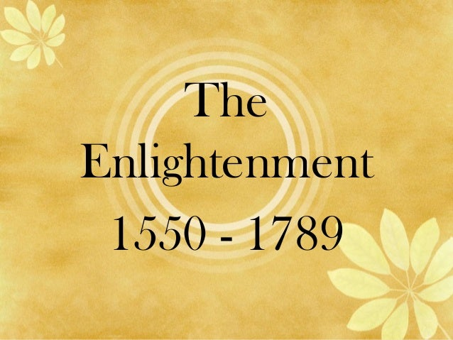 The Enlightenment 1550 - 1789