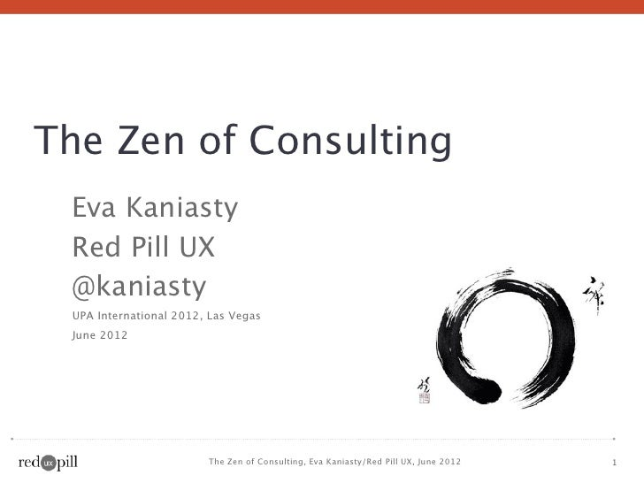 The Zen of Consulting Eva Kaniasty Red Pill UX @kaniasty UPA International 2012, Las Vegas June 2012                      ...