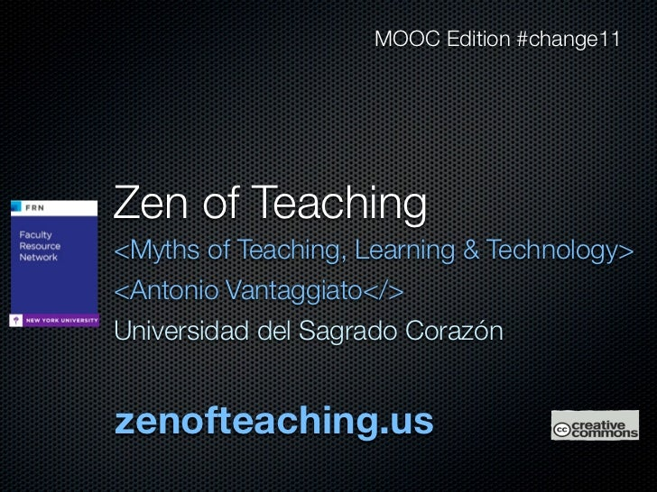 MOOC Edition #change11Zen of Teaching<Myths of Teaching, Learning & Technology><Antonio Vantaggiato</>Universidad del Sagr...