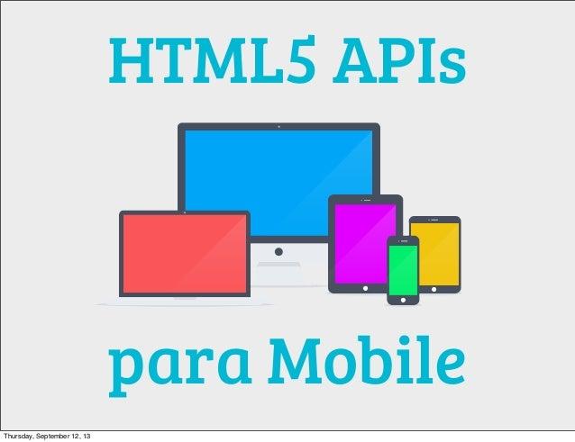 HTML5 APIs para Mobile Thursday, September 12, 13