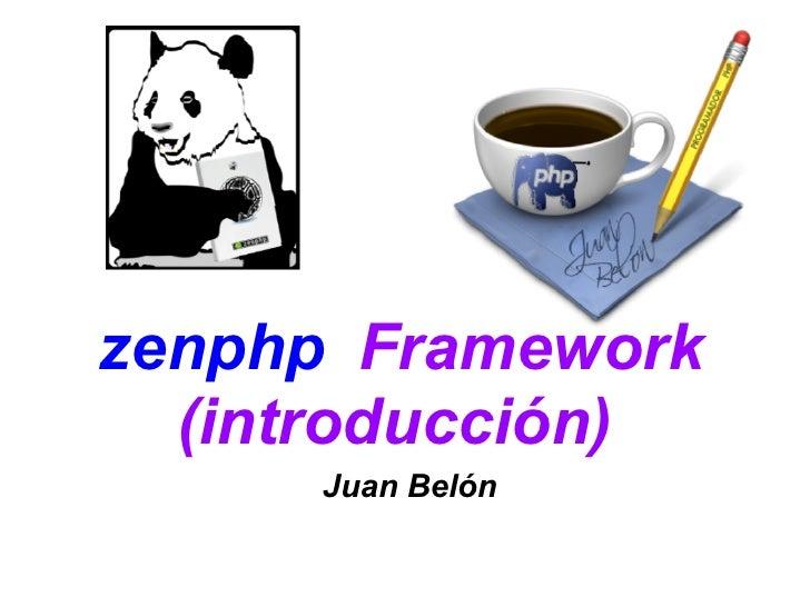 zenphp Framework   (introducción)      Juan Belón