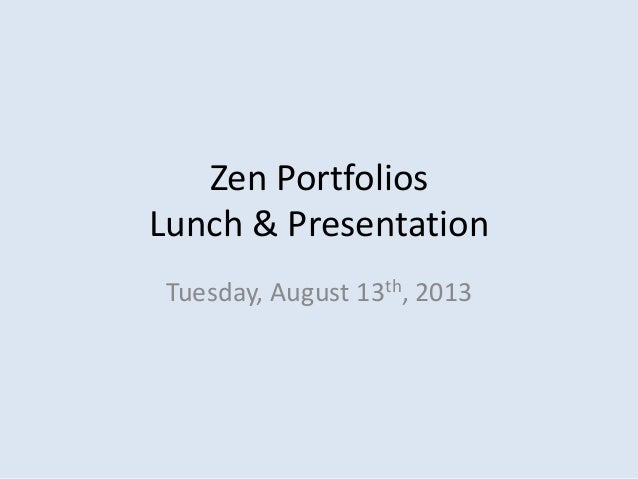 Zen Portfolios Lunch & Presentation Tuesday, August 13th, 2013