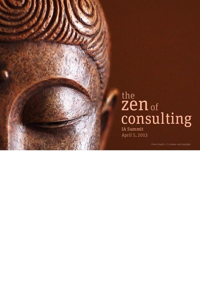 zen the of Photo Credit: j / f / photos via Compfight consultingIA Summit April 5, 2013