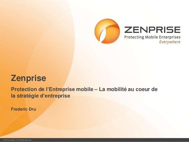 Zenprise           Protection de l'Entreprise mobile – La mobilité au coeur de           la stratégie d'entreprise        ...