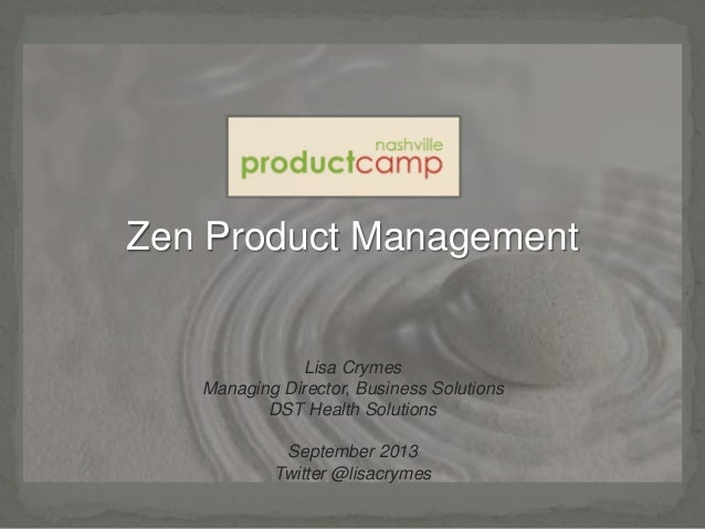 Zen Product Management Lisa Crymes Managing Director, Business Solutions DST Health Solutions September 2013 Twitter @lisa...