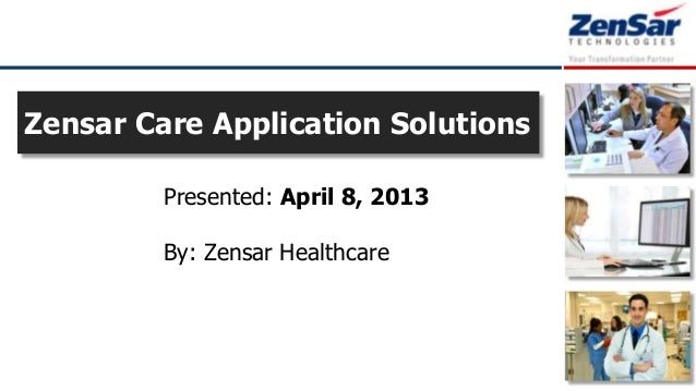 Zensar Care Application Solutions         Presented: April 8, 2013         By: Zensar Healthcare