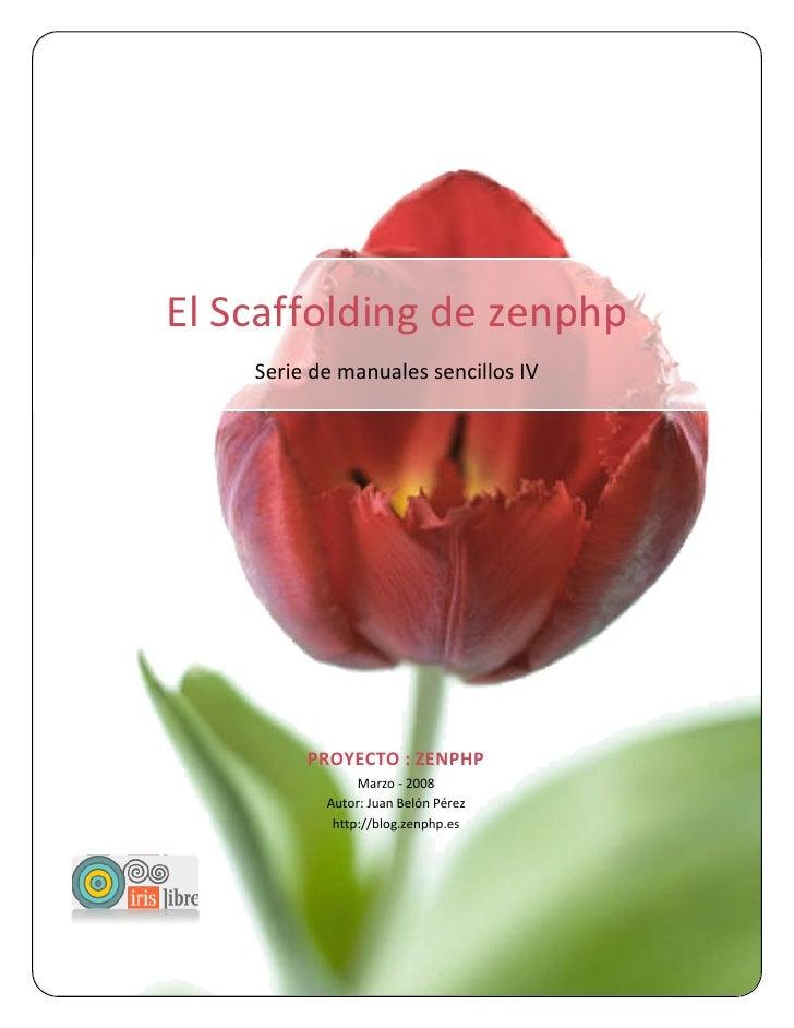 El Scaffolding de zenphp                                  Serie de manuales sencillos IV                                  ...