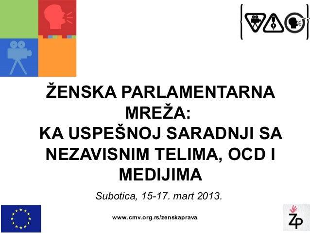 ŽENSKA PARLAMENTARNA         MREŽA:KA USPEŠNOJ SARADNJI SA NEZAVISNIM TELIMA, OCD I        MEDIJIMA     Subotica, 15-17. m...