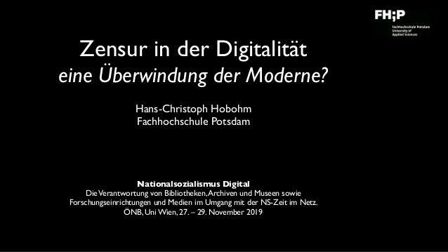 Zensur in der Digitalität eine Überwindung der Moderne? Hans-Christoph Hobohm Fachhochschule Potsdam Nationalsozialismus D...