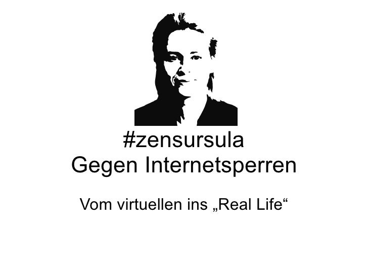 "#zensursula Gegen Internetsperren Vom virtuellen ins ""Real Life"""