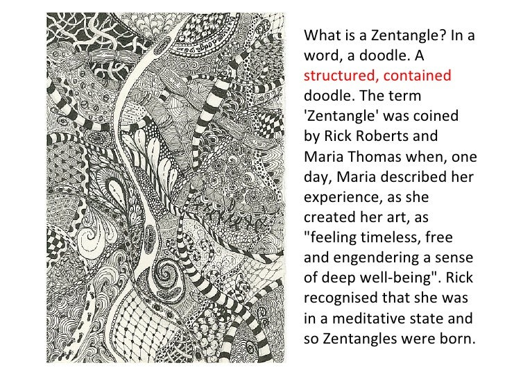 What is a Zentangle? In aword, a doodle. Astructured, containeddoodle. The termZentangle was coinedby Rick Roberts andMari...