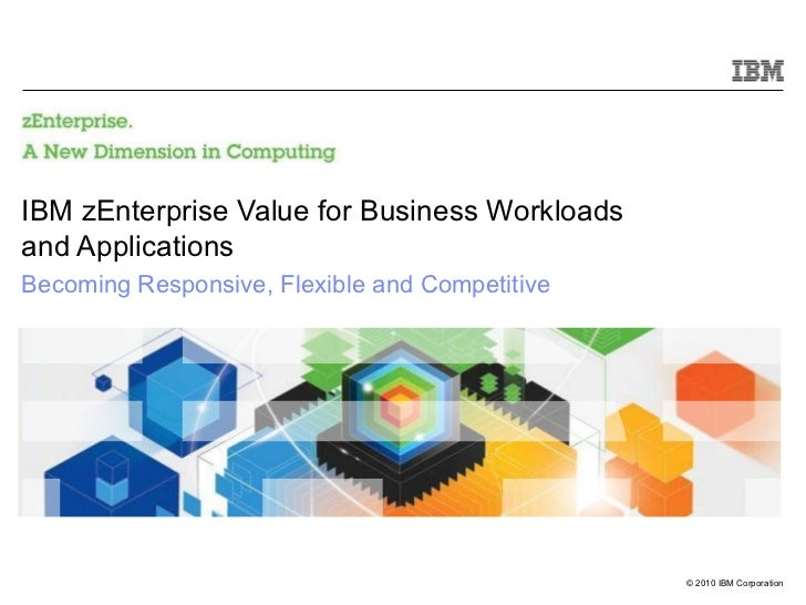 IBM zEnterprise Value for Business Workloads  and Applications   Becoming Responsive, Flexible and Competitive