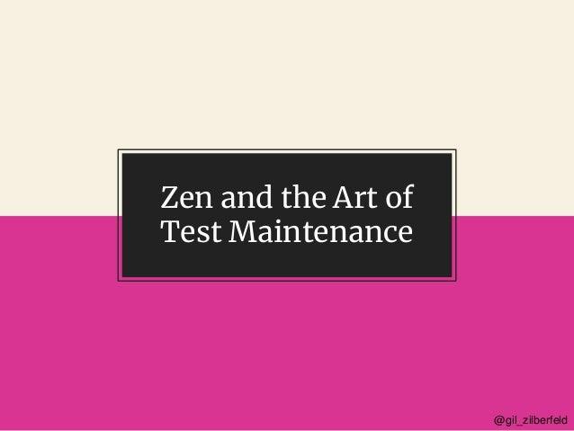@gil_zilberfeld@gil_zilberfeld Zen and the Art of Test Maintenance
