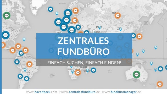 www.haveitback.com | www.zentralesfundbüro.de | www.fundbüromanager.de ZENTRALES FUNDBÜRO EINFACH SUCHEN, EINFACH FINDEN!
