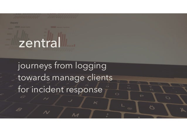 journeys from logging towards manage clients for incident response zentral