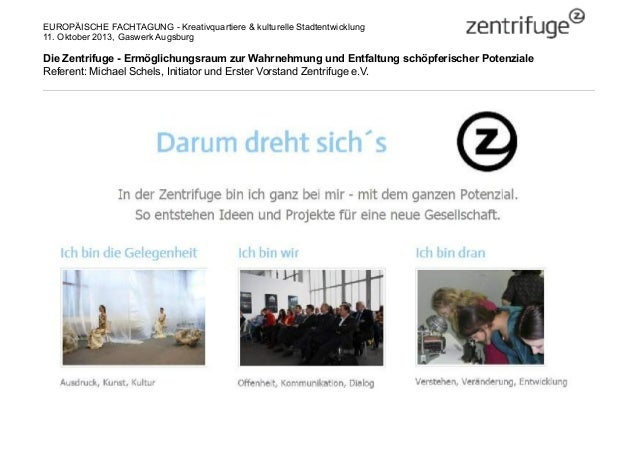 EUROPÄISCHE FACHTAGUNG - Kreativquartiere & kulturelle Stadtentwicklung 11. Oktober 2013, Gaswerk Augsburg Die Zentrifuge ...