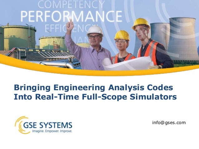 Bringing Engineering Analysis Codes Into Real-Time Full-Scope Simulators info@gses.com
