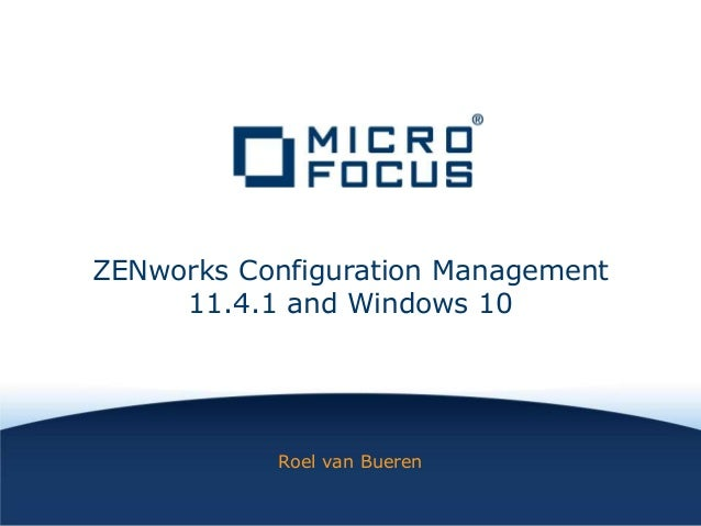 ZENworks Configuration Management 11.4.1 and Windows 10 Roel van Bueren