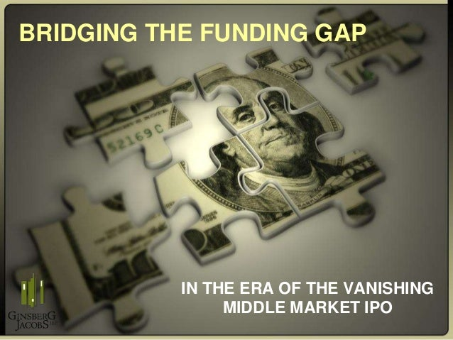 BRIDGING THE FUNDING GAP IN THE ERA OF THE VANISHING MIDDLE MARKET IPO