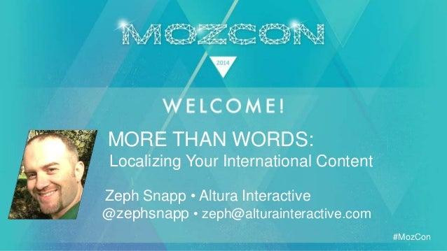 #MozCon Zeph Snapp • Altura Interactive MORE THAN WORDS: @zephsnapp • zeph@alturainteractive.com Localizing Your Internati...