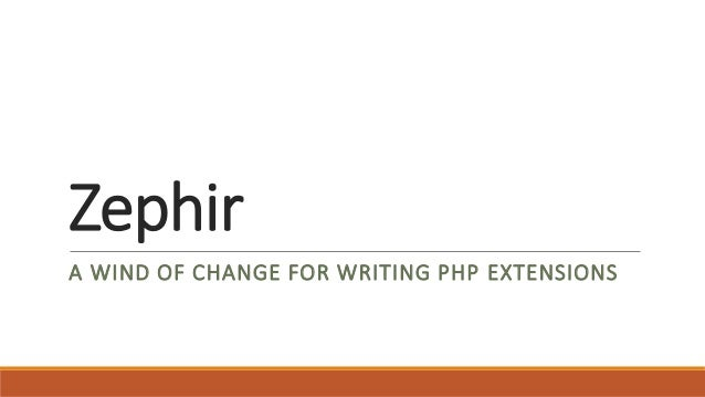 Zephir A WIND OF CHANGE FOR WRITING PHP EXTENSIONS