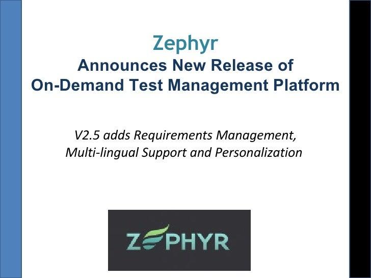 Zephyr Announces New Release of On-Demand Test Management Platform V2.5 adds Requirements Management, Multi-lingual Suppor...