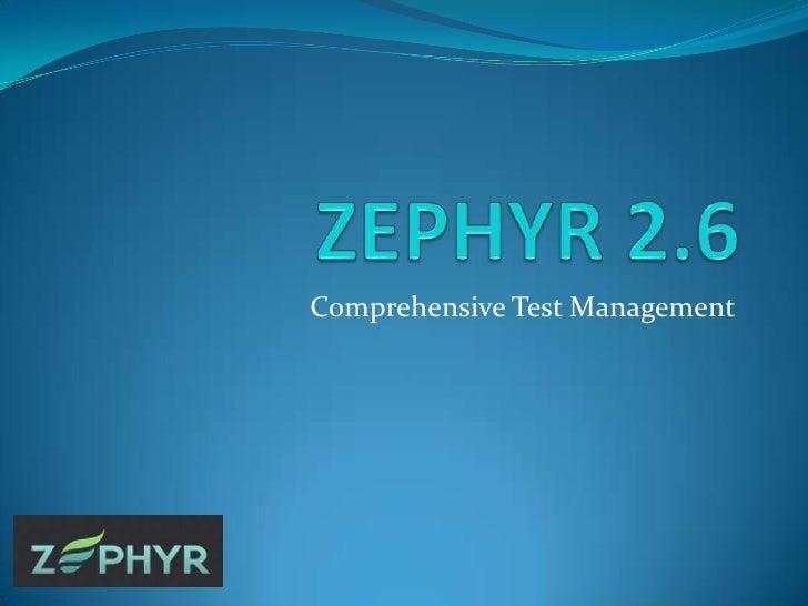 ZEPHYR 2.6<br />Comprehensive Test Management<br />