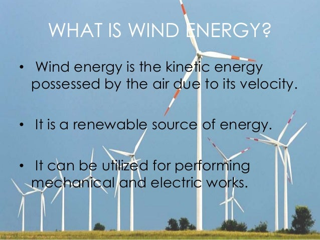 what is wind energy wind energy is the kinetic energy