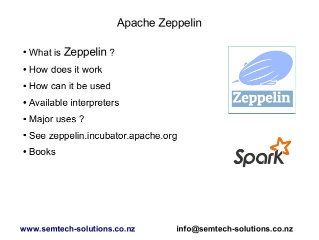 Apache Zeppelin ● What is Zeppelin ? ● How does it work ● How can it be used ● Available interpreters ● Major uses ? ● See...